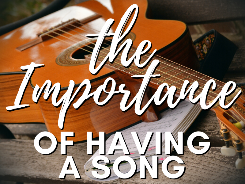 The Importance of Having a Song