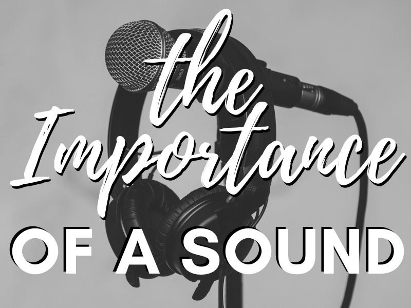 The Importance of a Sound