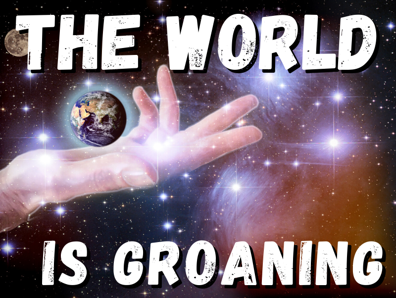 The World is Groaning